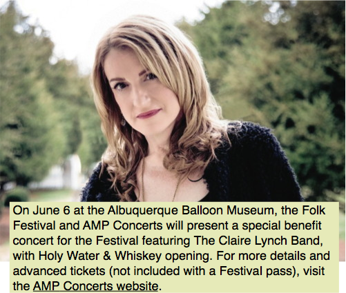 On June 6 at the Albuquerque Balloon Museum, the Folk Festival and AMP Concerts will present a special benefit concert for the Festival featuring The Claire Lynch Band, with Holy Water & Whiskey opening. For more details and advanced tickets (not included with a Festival pass), visit the AMP Concerts website.